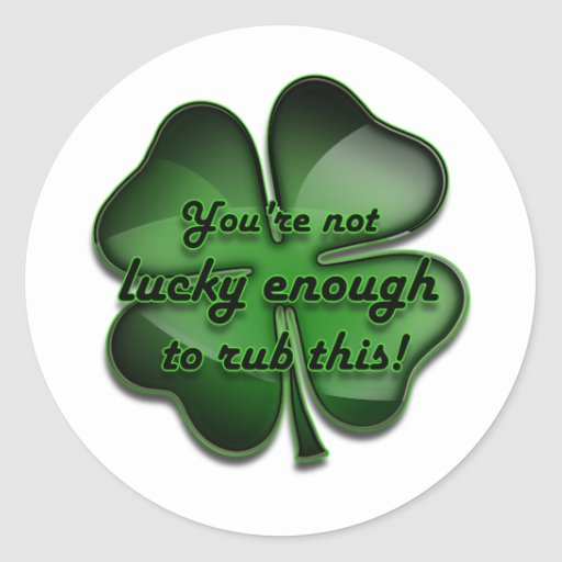 St. Patrick's Day Zing, not lucky enough black Round Stickers