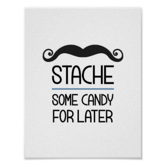 Stache Some Candy For Later Party Sign Poster