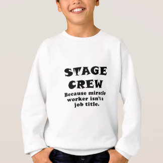 Stage Crew Because Miracle Worker isnt a Job Title Sweatshirt