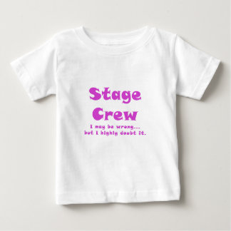 Stage Crew I May be Wrong but I Highly Doubt it Baby T-Shirt