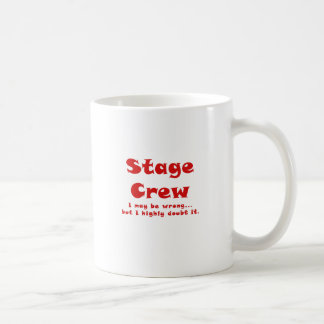 Stage Crew I May be Wrong but I Highly Doubt it Coffee Mug