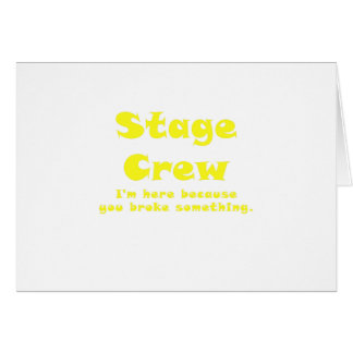 Stage Crew Im here because you broke something Card