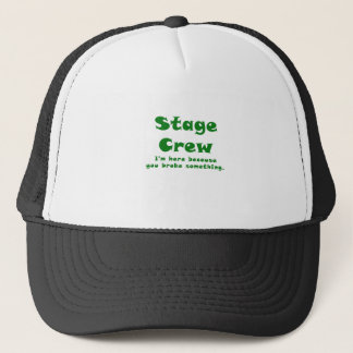 Stage Crew Im here because you broke something Trucker Hat