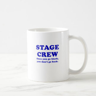 Stage Crew Once you go Black you dont go back Classic White Coffee Mug