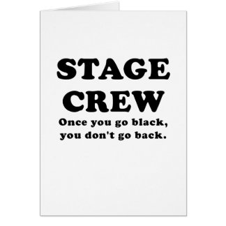 Stage Crew Once you go Black you dont go back Greeting Card
