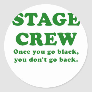 Stage Crew Once you go Black you dont go Back Round Sticker