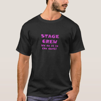 Stage Crew we do it in the Dark T-Shirt