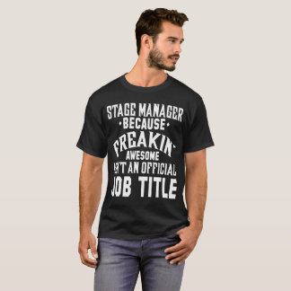 Stage Manager Because Freakin Awesome Isn't A Job T-Shirt