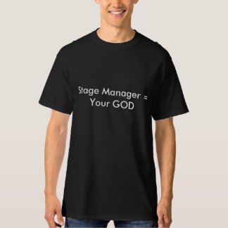 Stage Manager = Your GOD Shirt