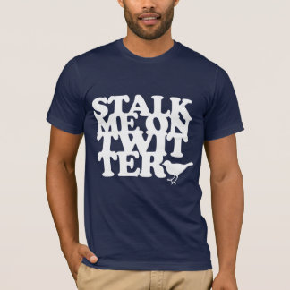 stalk me on twitter T-Shirt