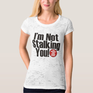 Stalking You T-Shirt