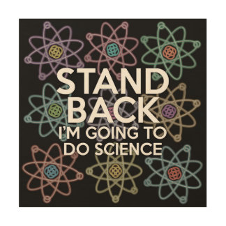 STAND BACK I'M GOING TO DO SCIENCE WOOD WALL ART