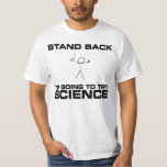 Stand Back I'm Going to Try Science! Shirt