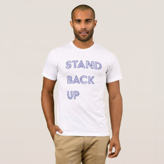 Stand Back Up T-Shirt