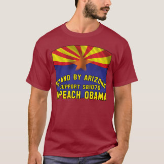 Stand by Arizona - Support SB1070 - Impeach Obama T-Shirt