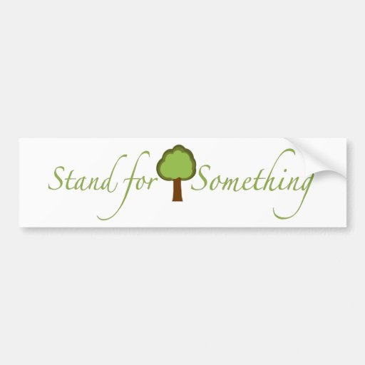 Stand For Something Bumper Stickers