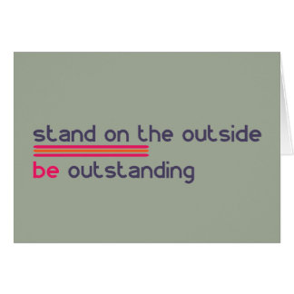 Stand on the outside be Outstanding Card