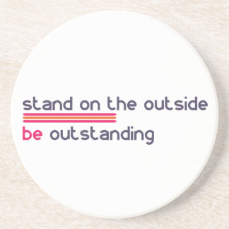 Stand on the outside be Outstanding Coaster