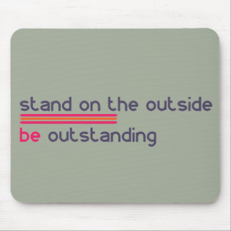 Stand on the outside be Outstanding Mouse Pad