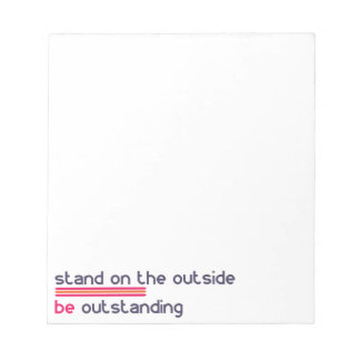 Stand on the outside be Outstanding Notepad