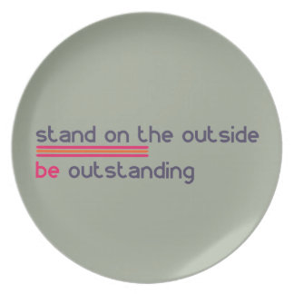 Stand on the outside be Outstanding Plate