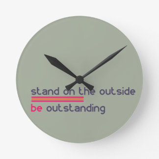 Stand on the outside be Outstanding Round Clock
