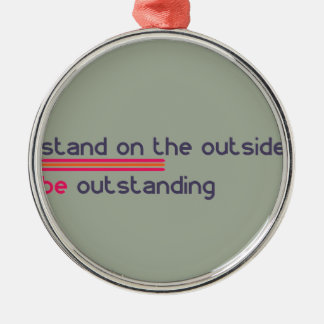 Stand on the outside be Outstanding Silver-Colored Round Ornament