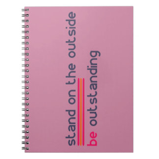 Stand on the outside be Outstanding Spiral Notebook