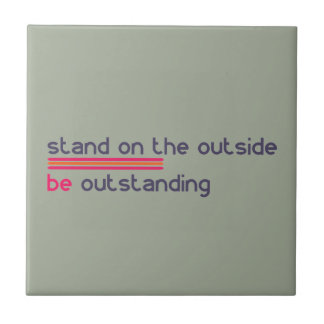 Stand on the outside be Outstanding Tile