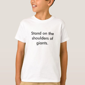 Stand on the shoulders of giants T-Shirt