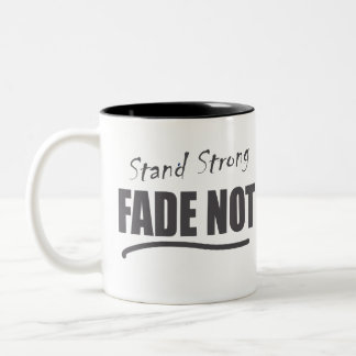 Stand Strong Fade Not Coffee Mug