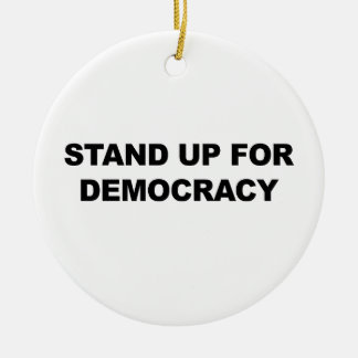 Stand Up for Democracy Round Ceramic Ornament