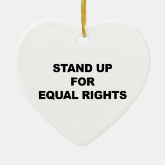 STAND UP FOR EQUAL RIGHTS CERAMIC HEART ORNAMENT