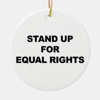 STAND UP FOR EQUAL RIGHTS ROUND CERAMIC ORNAMENT