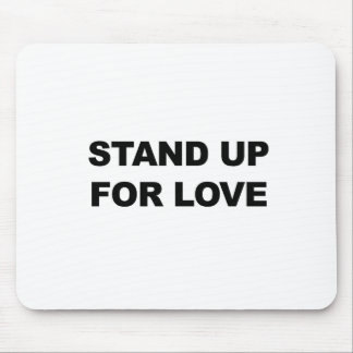 STAND UP FOR LOVE MOUSE PAD