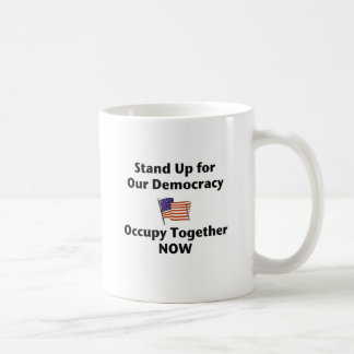 Stand Up for Our Democracy -- Occupy Together NOW Coffee Mug