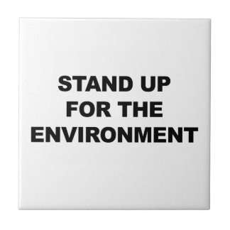 STAND UP FOR THE ENVIRONMENT TILE