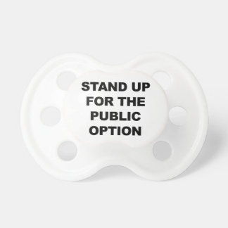 STAND UP FOR THE PUBLIC OPTION BABY PACIFIER