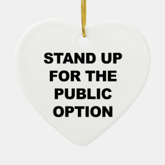 STAND UP FOR THE PUBLIC OPTION CERAMIC ORNAMENT
