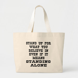 Stand Up For What You Believe In Even If It Means Large Tote Bag