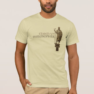Stand-Up Philospher T-Shirt