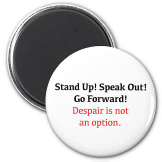 Stand Up, Speak Out, Despair is not an option Magnet