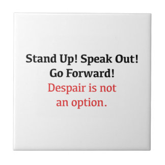 Stand Up, Speak Out, Despair is not an option Tile