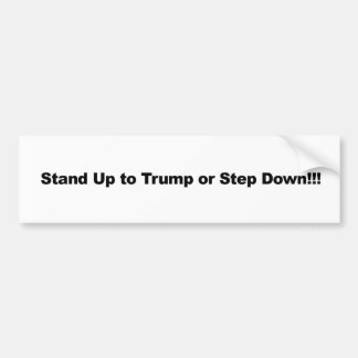 Stand Up to Trump or Step Down Bumper Sticker