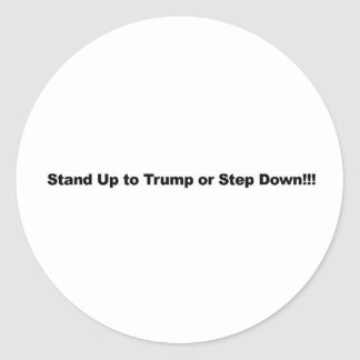 Stand Up to Trump or Step Down Classic Round Sticker