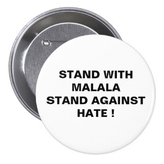 STAND WITH MALALA STAND AGAINST HATE ! 3 INCH ROUND BUTTON