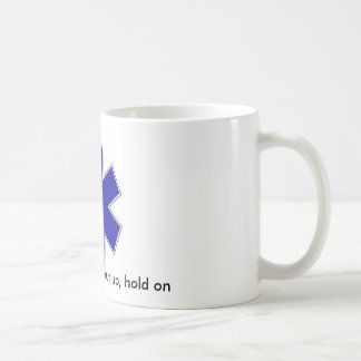 star_of_life, Get in, sit down, shut up, hold on Coffee Mug