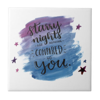 Starry Nights are Nothing Compared to You Ceramic Tile