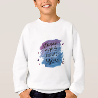 Starry Nights are Nothing Compared to You Sweatshirt