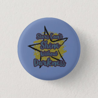 Stars Can't Shine Without Darkness 1 Inch Round Button